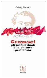 Cesare Bermani - Gramsci, gli intellettuali e la cultura proletaria - Copertina